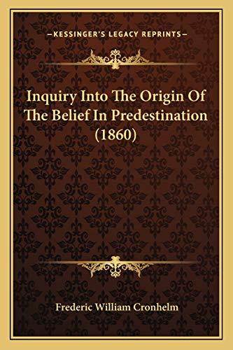 9781165370085: Inquiry Into The Origin Of The Belief In Predestination (1860)