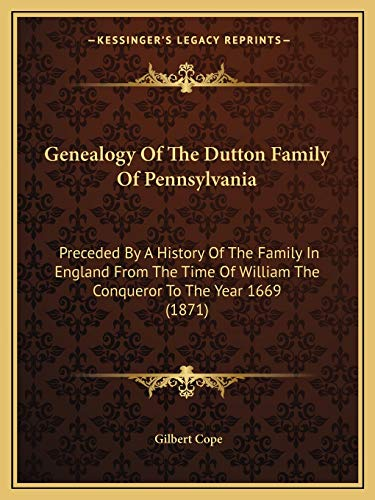 9781165371587: Genealogy Of The Dutton Family Of Pennsylvania: Preceded By A History Of The Family In England From The Time Of William The Conqueror To The Year 1669 (1871)