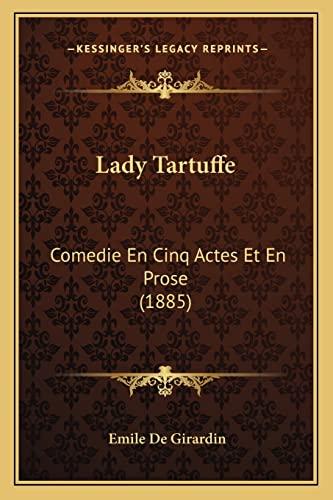 9781165372355: Lady Tartuffe: Comedie En Cinq Actes Et En Prose (1885)