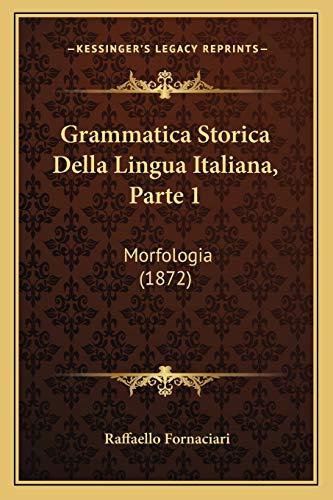 9781165373079: Grammatica Storica Della Lingua Italiana, Parte 1: Morfologia (1872) (Italian Edition)