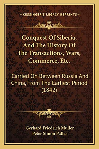 9781165374496: Conquest Of Siberia, And The History Of The Transactions, Wars, Commerce, Etc.: Carried On Between Russia And China, From The Earliest Period (1842)