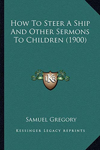 9781165375523: How To Steer A Ship And Other Sermons To Children (1900)