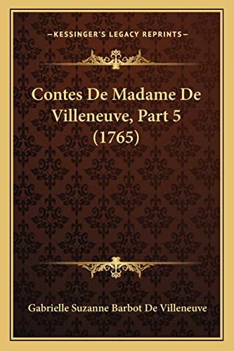 9781165378425: Contes De Madame De Villeneuve, Part 5 (1765) (French Edition)