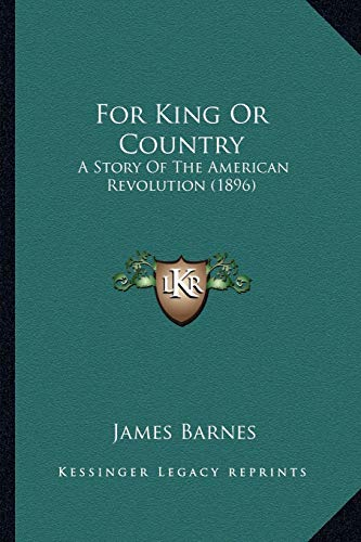 9781165379873: For King Or Country: A Story Of The American Revolution (1896)
