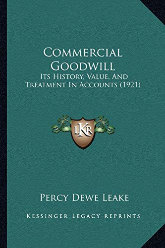 9781165379934: Commercial Goodwill: Its History, Value, And Treatment In Accounts (1921)