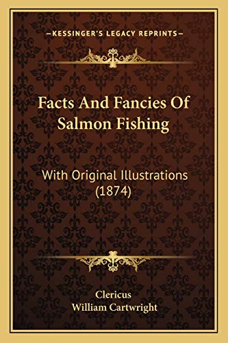 9781165380343: Facts And Fancies Of Salmon Fishing: With Original Illustrations (1874)
