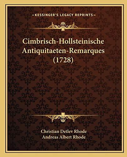 9781165385393: Cimbrisch-Hollsteinische Antiquitaeten-Remarques (1728) (German Edition)