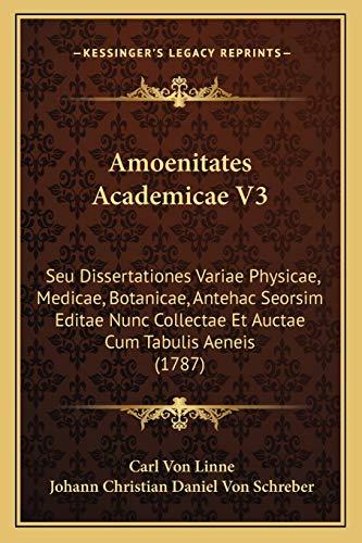 9781165385546: Amoenitates Academicae V3: Seu Dissertationes Variae Physicae, Medicae, Botanicae, Antehac Seorsim Editae Nunc Collectae Et Auctae Cum Tabulis Ae