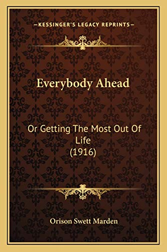 9781165386437: Everybody Ahead: Or Getting The Most Out Of Life (1916)