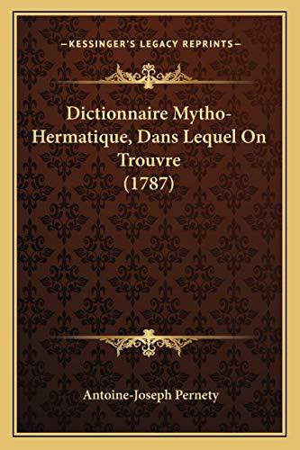 9781165386741: Dictionnaire Mytho-Hermatique, Dans Lequel on Trouvre (1787)