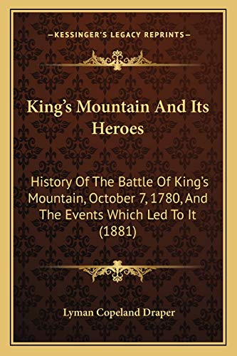 9781165387144: King's Mountain And Its Heroes: History Of The Battle Of King's Mountain, October 7, 1780, And The Events Which Led To It (1881)