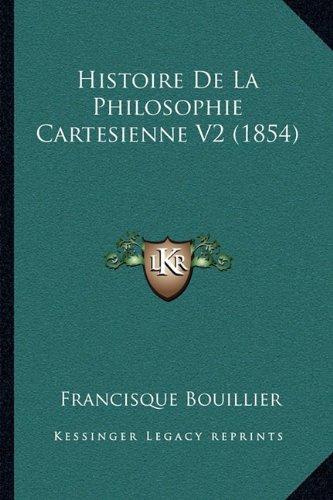 9781165387311: Histoire De La Philosophie Cartesienne V2 (1854) (French Edition)