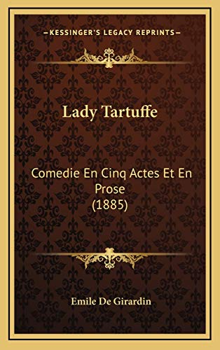 9781165388516: Lady Tartuffe: Comedie En Cinq Actes Et En Prose (1885)