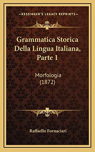 9781165389162: Grammatica Storica Della Lingua Italiana, Parte 1: Morfologia (1872) (Italian Edition)