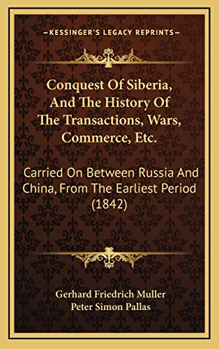 9781165390519: Conquest Of Siberia, And The History Of The Transactions, Wars, Commerce, Etc.: Carried On Between Russia And China, From The Earliest Period (1842)
