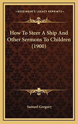 9781165391479: How To Steer A Ship And Other Sermons To Children (1900)