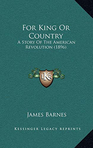 9781165395439: For King Or Country: A Story Of The American Revolution (1896)