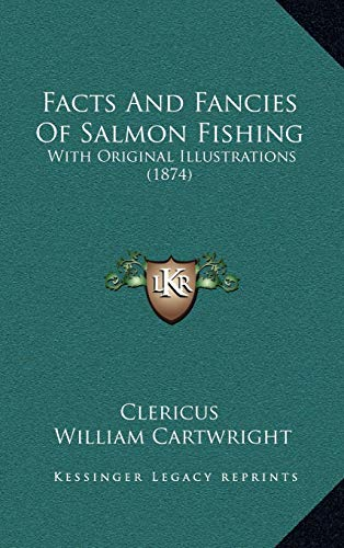 9781165395835: Facts And Fancies Of Salmon Fishing: With Original Illustrations (1874)