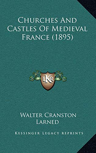 9781165396108: Churches And Castles Of Medieval France (1895)
