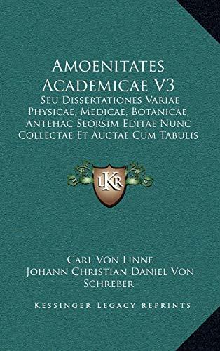 9781165400522: Amoenitates Academicae V3: Seu Dissertationes Variae Physicae, Medicae, Botanicae, Anteseu Dissertationes Variae Physicae, Medicae, Botanicae, An