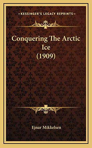 9781165400829: Conquering The Arctic Ice (1909)