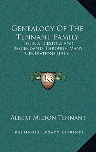 9781165400942: Genealogy Of The Tennant Family: Their Ancestors And Descendants Through Many Generations (1915)