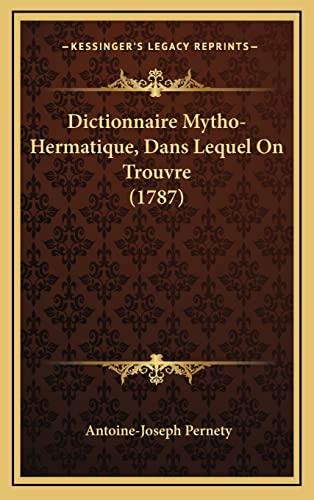 9781165401581: Dictionnaire Mytho-Hermatique, Dans Lequel on Trouvre (1787)
