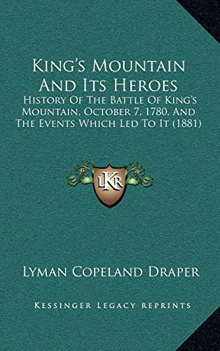 9781165401925: King's Mountain And Its Heroes: History Of The Battle Of King's Mountain, October 7, 1780, And The Events Which Led To It (1881)