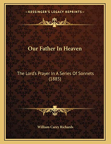 9781165404896: Our Father In Heaven: The Lord's Prayer In A Series Of Sonnets (1885)
