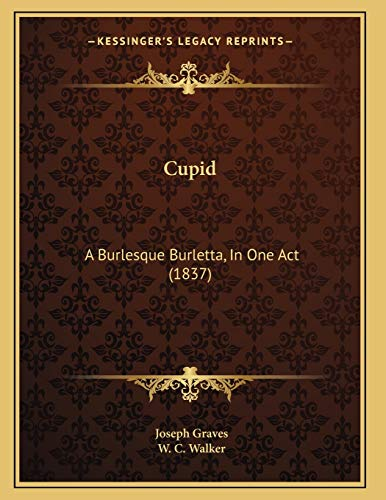 9781165405770: Cupid: A Burlesque Burletta, In One Act (1837)