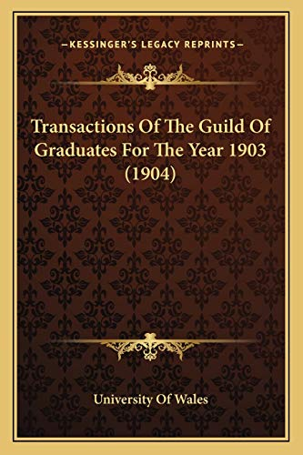 Transactions Of The Guild Of Graduates For The Year 1903 (1904) (1165406551) by University Of Wales