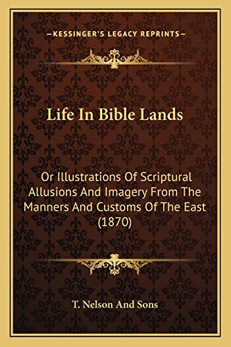 9781165407880: Life In Bible Lands: Or Illustrations Of Scriptural Allusions And Imagery From The Manners And Customs Of The East (1870)
