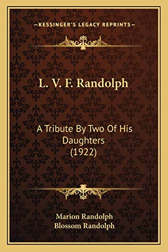 9781165408399: L. V. F. Randolph: A Tribute By Two Of His Daughters (1922)