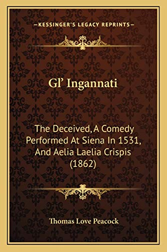 9781165409525: Gl' Ingannati: The Deceived, A Comedy Performed At Siena In 1531, And Aelia Laelia Crispis (1862)