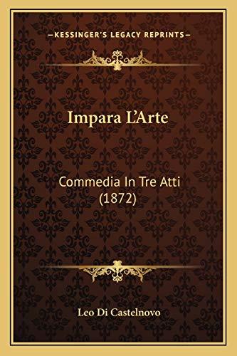 9781165410187: Impara L'Arte: Commedia in Tre Atti (1872)
