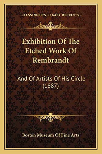 Exhibition Of The Etched Work Of Rembrandt: And Of Artists Of His Circle (1887) (116541242X) by Boston Museum Of Fine Arts