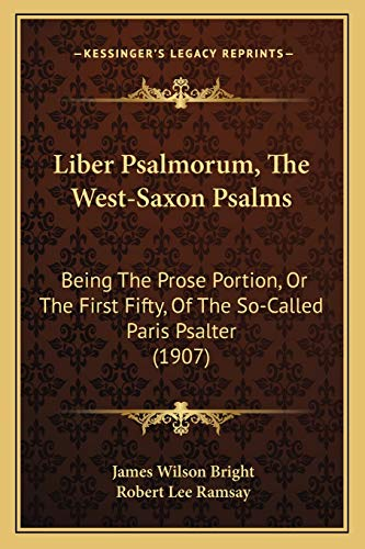 9781165419081: Liber Psalmorum, The West-Saxon Psalms: Being The Prose Portion, Or The First Fifty, Of The So-Called Paris Psalter (1907)