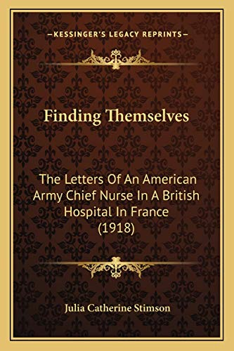 9781165425143: Finding Themselves: The Letters Of An American Army Chief Nurse In A British Hospital In France (1918)