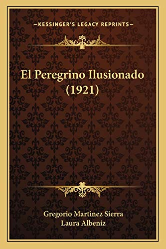 9781165428380: El Peregrino Ilusionado (1921) (Spanish Edition)
