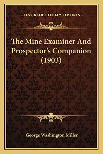 9781165434527: The Mine Examiner And Prospector's Companion (1903)