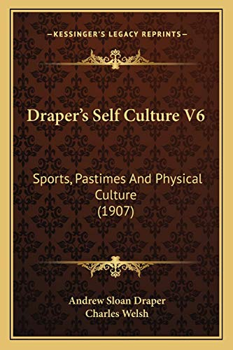 9781165434732: Draper's Self Culture V6: Sports, Pastimes And Physical Culture (1907)