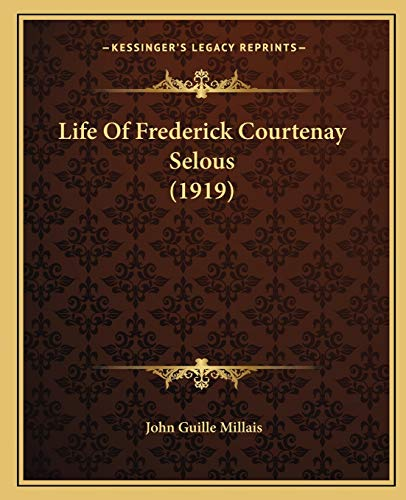 9781165435357: Life Of Frederick Courtenay Selous (1919)