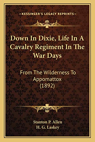 9781165437047: Down In Dixie, Life In A Cavalry Regiment In The War Days: From The Wilderness To Appomattox (1892)
