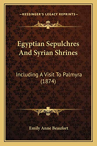 9781165438181: Egyptian Sepulchres And Syrian Shrines: Including A Visit To Palmyra (1874)
