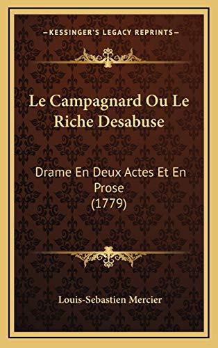 Le Campagnard Ou Le Riche Desabuse: Drame En Deux Actes Et En Prose (1779) (French Edition) (9781165442430) by Louis-Sebastien Mercier