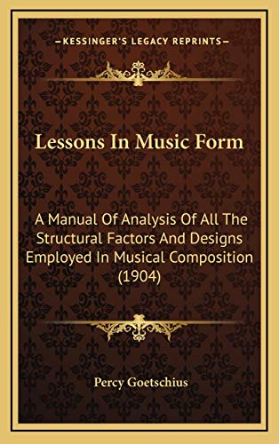 9781165443710: Lessons In Music Form: A Manual Of Analysis Of All The Structural Factors And Designs Employed In Musical Composition (1904)