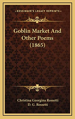9781165447336: Goblin Market and Other Poems (1865)