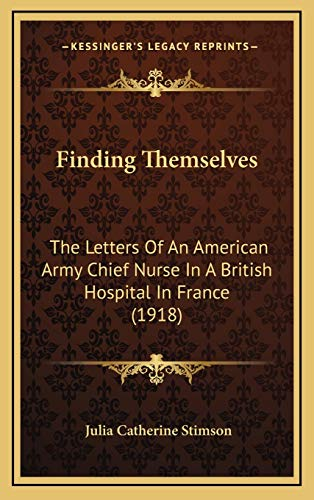 9781165450053: Finding Themselves: The Letters Of An American Army Chief Nurse In A British Hospital In France (1918)