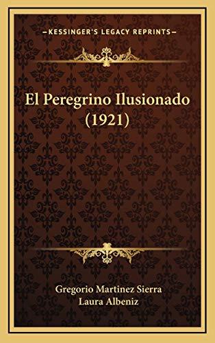 9781165453061: El Peregrino Ilusionado (1921) (Spanish Edition)
