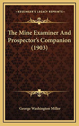 9781165458714: The Mine Examiner And Prospector's Companion (1903)